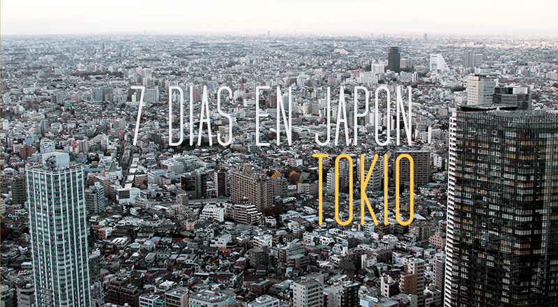 7 dias en Japón Tokio blog 800p